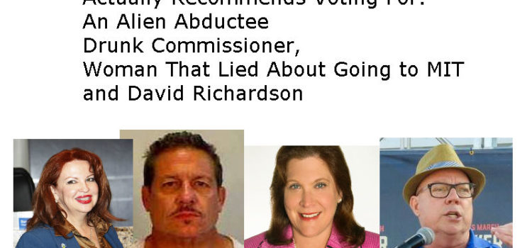 The Miami Herald Recommends Voting For an Alien Abductee, Drunk Commissioner, Woman That Lied About Going to MIT and David Richardson